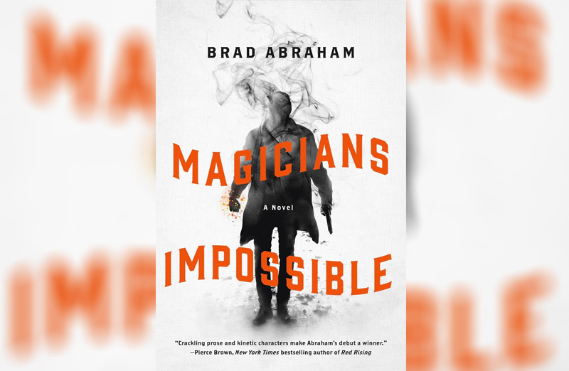 Book Review: Magicians Impossible by Brad Abraham