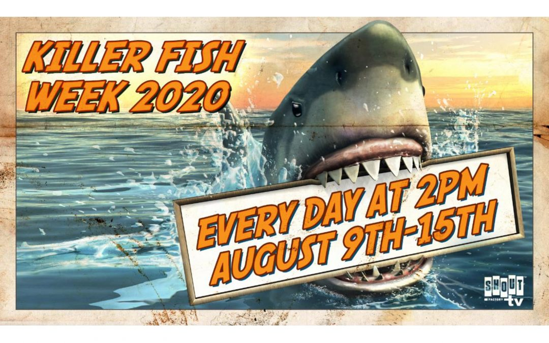 Shout! Factory TV to Host 'Killer Fish Week 2020' This Week